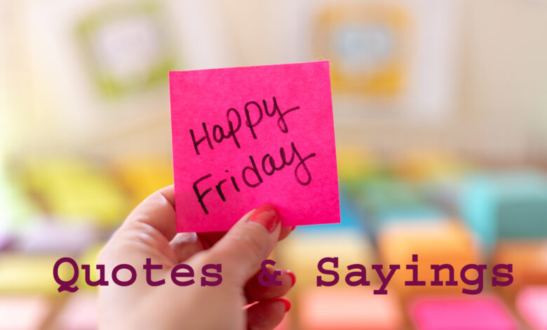 Happy Friday Quotes & Sayings