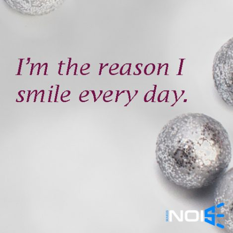 I'm the reason I Smile every day